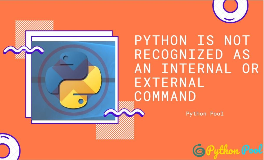 Python is Not Recognized as an Internal or External Command