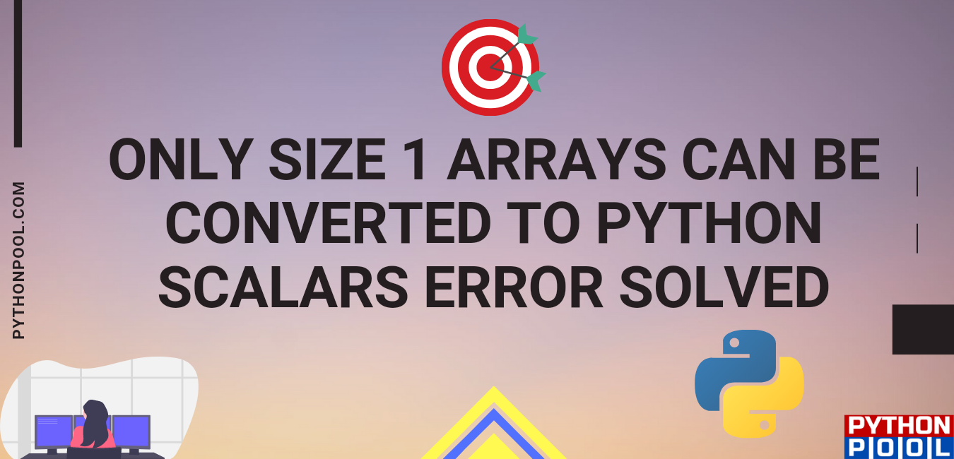Only Size 1 Arrays Can Be Converted To Python Scalars Error
