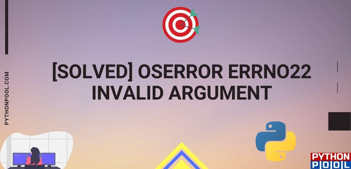 oserror: [errno 22] invalid argument