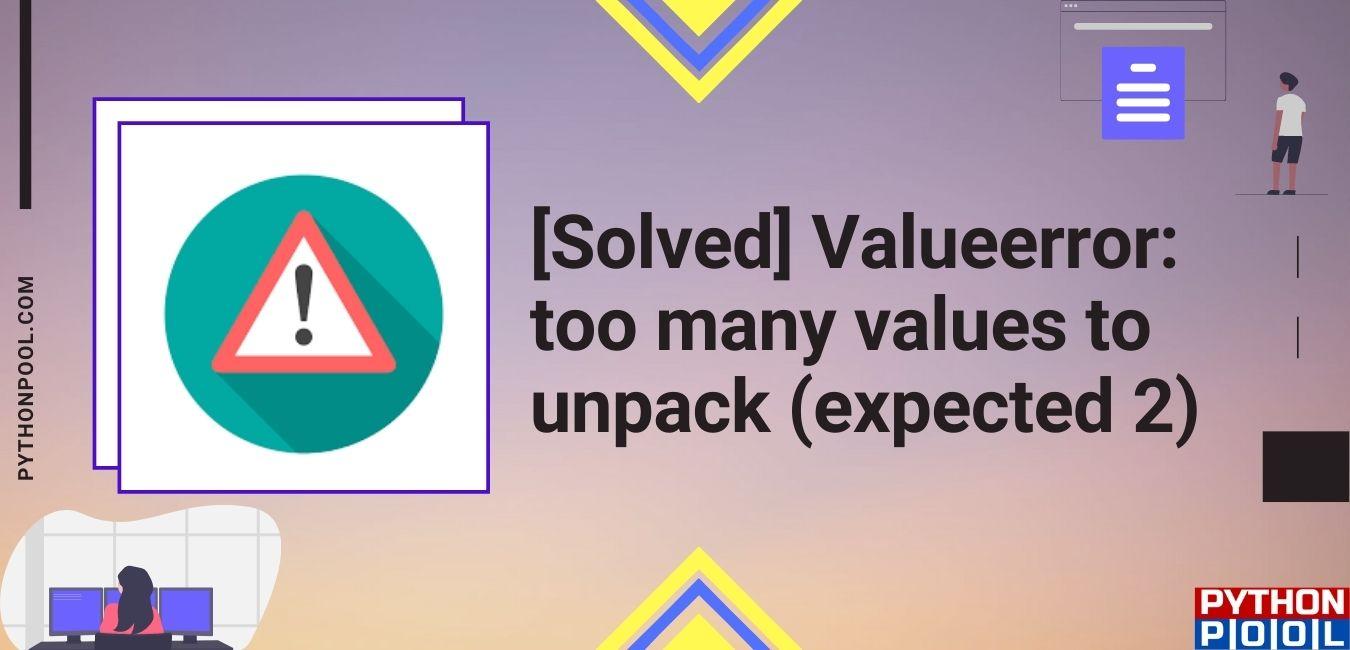 Valueerror too many values to unpack (expected 2)