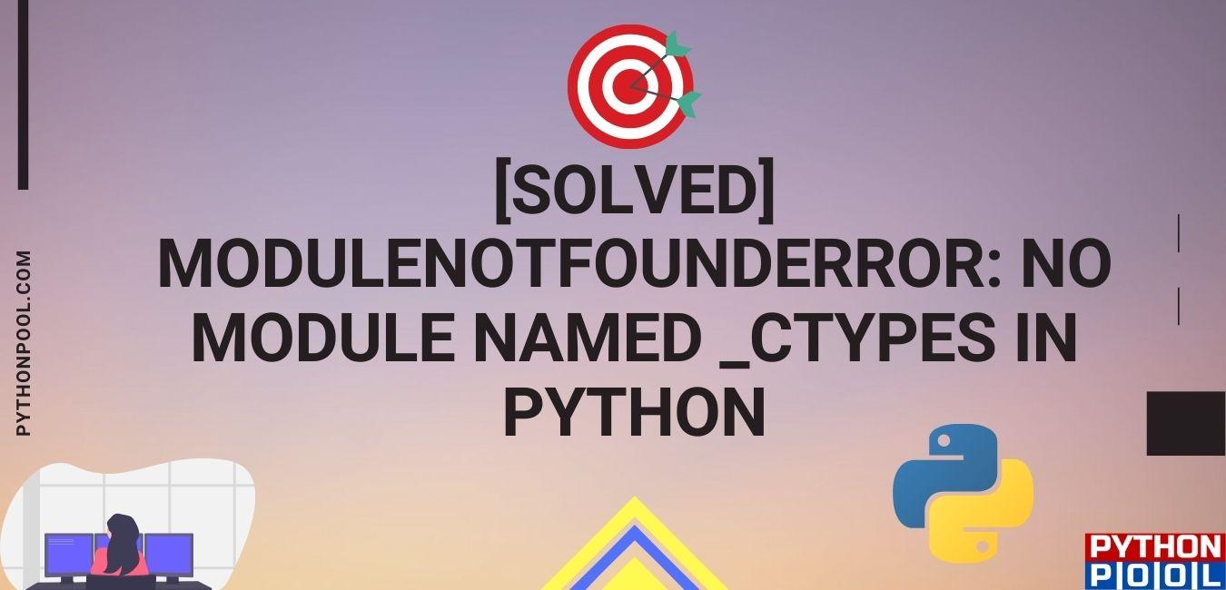 modulenotfounderror: no module named _ctypes