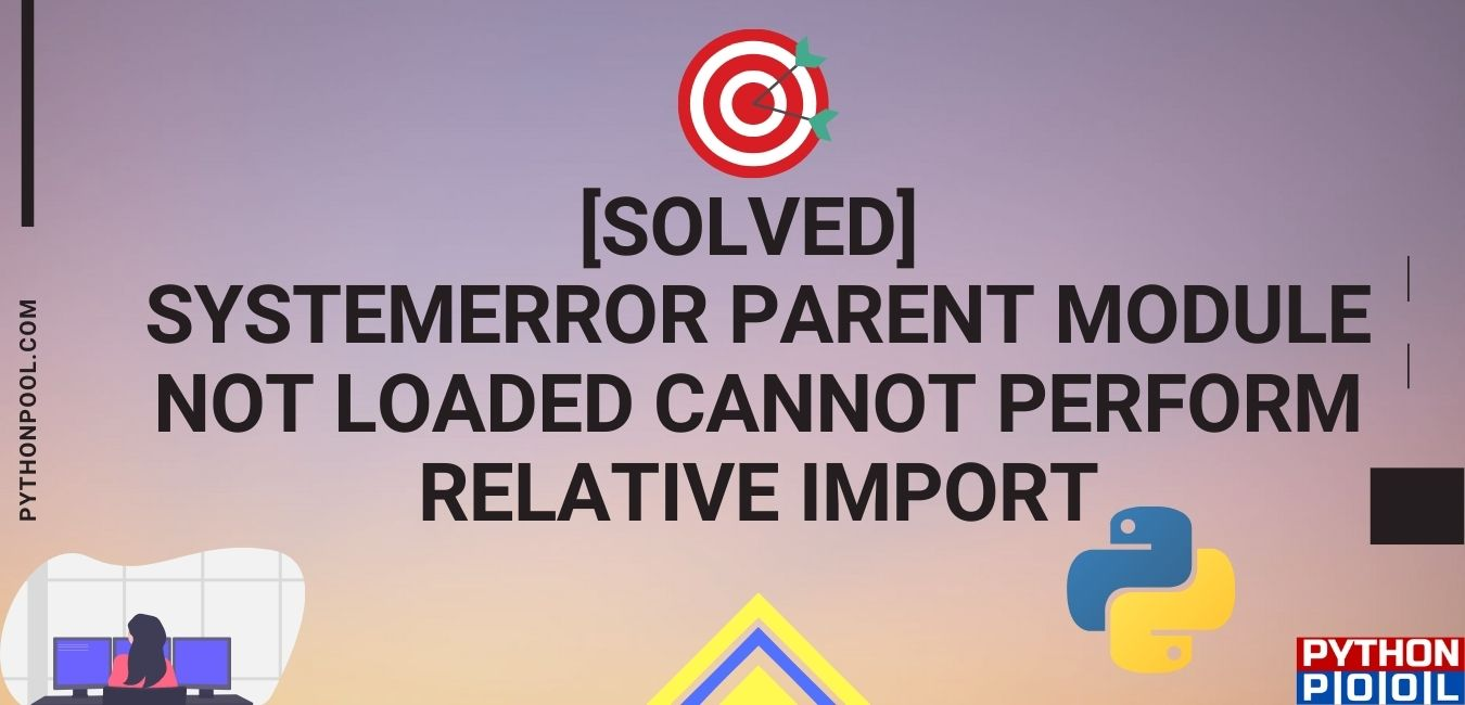 systemerror parent module not loaded cannot perform relative import