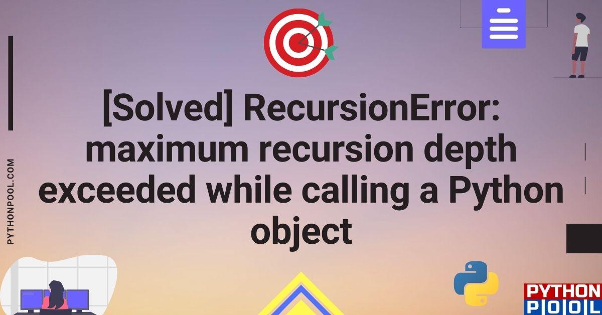 RecursionError maximum recursion depth exceeded while calling a Python object